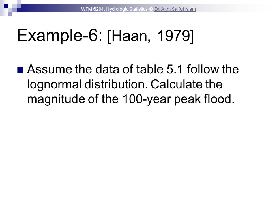 Example-6: [Haan, 1979] Assume the data of table 5.1 follow the lognormal distribution.